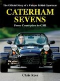 Caterham Sevens: The Official Story of a Unique British Sportscar from Conception to CSR